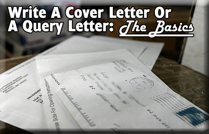 Write A Cover Letter Or A Query Letter: The Basics