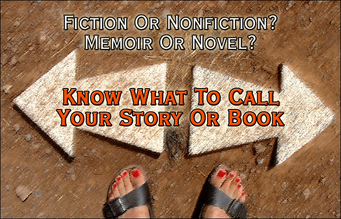 Fiction Or Nonfiction? Memoir Or Novel? Know What To Call Your Story