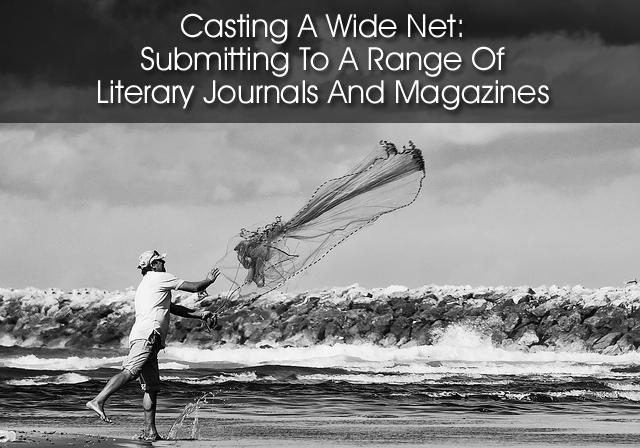 Casting A Wide Net: Submitting To A Range Of Literary Journals And Magazines