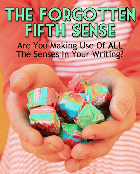 The Forgotten Fifth Sense: Are You Making Use Of ALL The Senses In Your Writing?