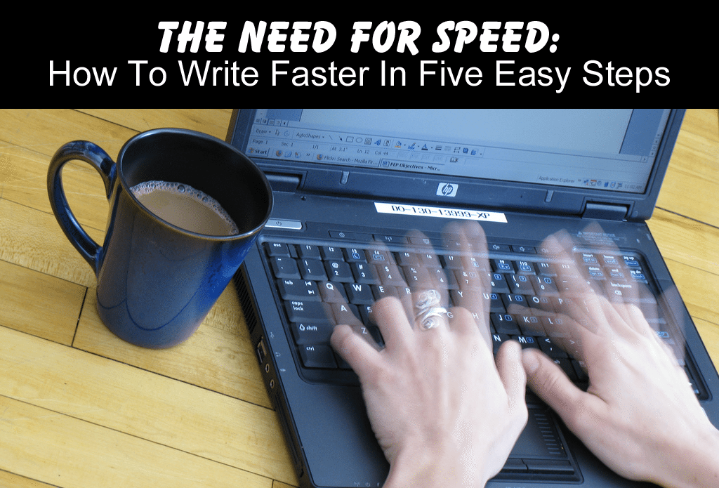 The Need For Speed: How To Write Faster In Five Easy Steps - Writer's Relief, Inc.