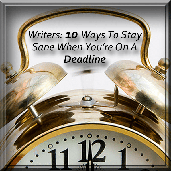 Writers: 10 Ways To Stay Sane When You're On A Deadline