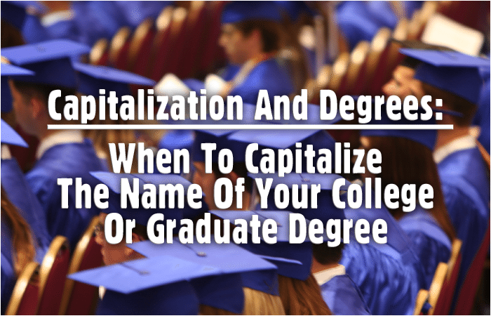 Capitalization And Degrees: When To Capitalize The Name Of Your College Or Graduate Degree