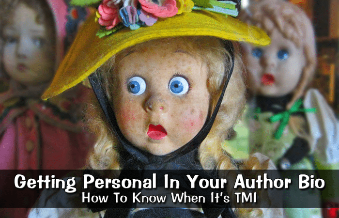 Getting Personal In Your Author Bio: How To Know When It's TMI
