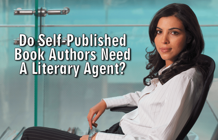 Do Self-Published Book Authors Need A Literary Agent?