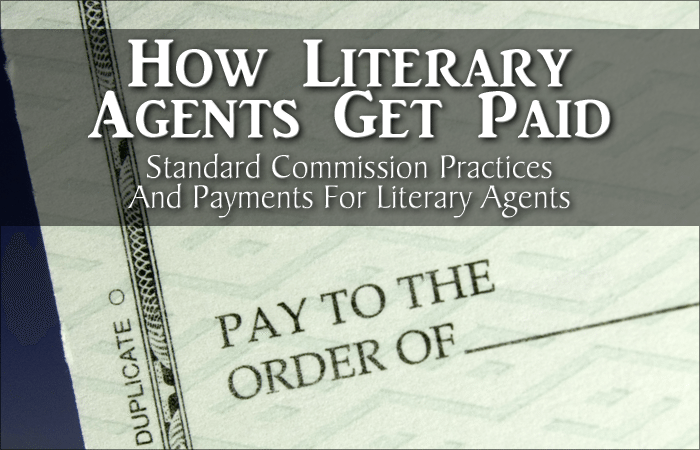 How Literary Agents Get Paid: Standard Commission Practices And