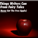 Four Things Writers Can Learn From Fairy Tales (Besides Never Eat The Free Apple)