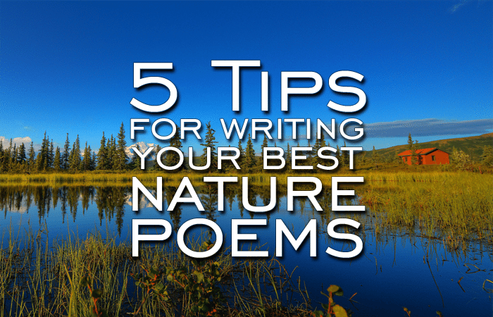 The Nature Of Nature Poetry: 5 Tips For Writing Your Best Nature Poems