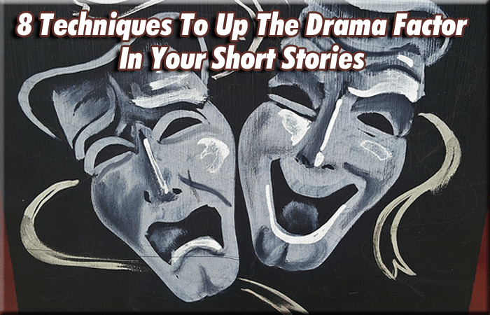 8 Techniques To Up The Drama Factor In Your Short Stories