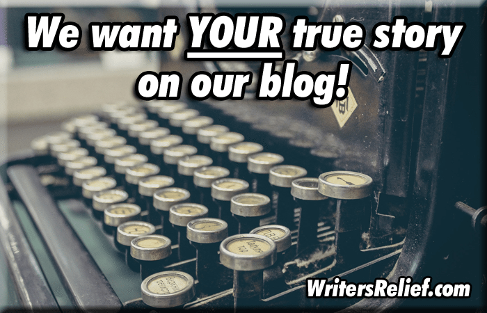 We Want YOUR True Story On Our Blog!