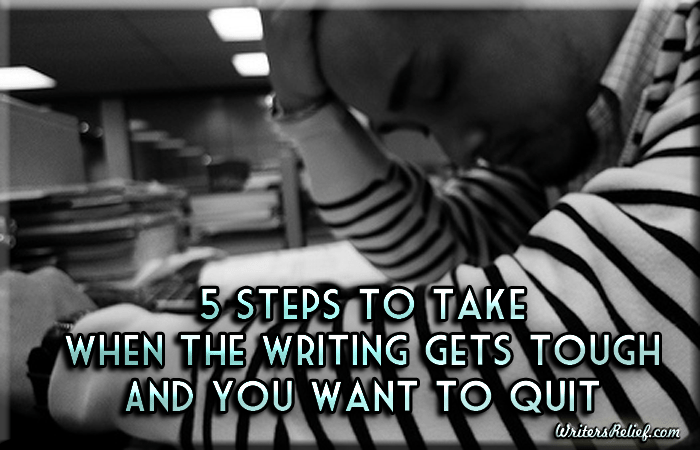 5 Steps To Take When The Writing Gets Tough And You Want To Quit