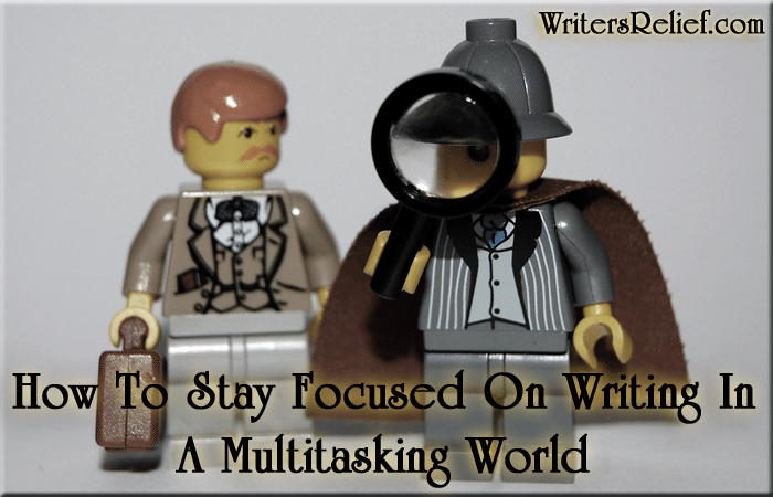 How To Stay Focused On Writing In A Multitasking World