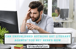Can unpublished authors get literary agents You bet Here's how_FI