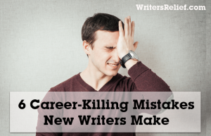 6 Career-Killing Mistakes New Writers Make FI copy