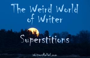 The Weird World Of Writer Superstitions FI copy