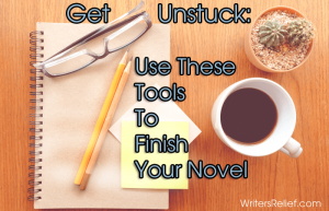 Get Unstuck Use These Tools To Finish Your Novel FI copy