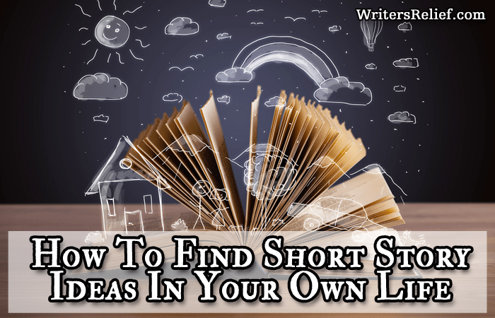 How To Find Short Story Ideas In Your Own Life