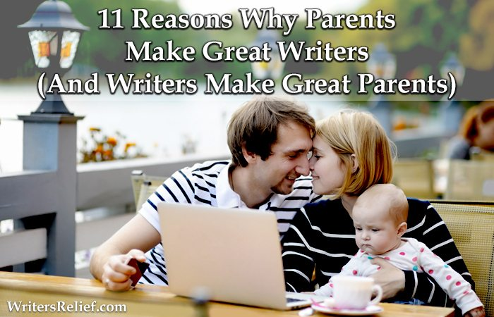 11 Reasons Why Parents Make Great Writers (And Writers Make Great Parents)