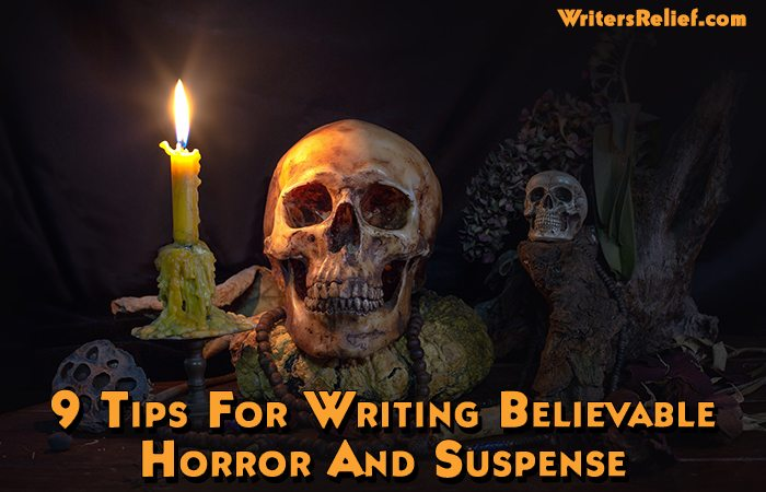 9 Tips For Writing Believable Horror And Suspense - Writer's Relief
