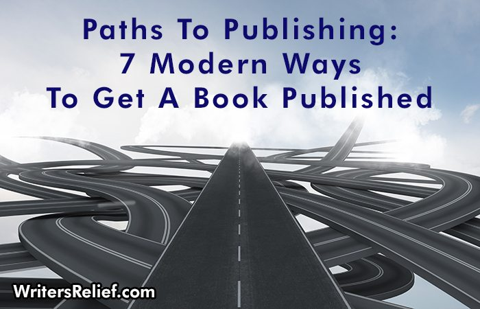 Paths To Publishing: 7 Modern Ways To Get A Book Published | Writer's Relief