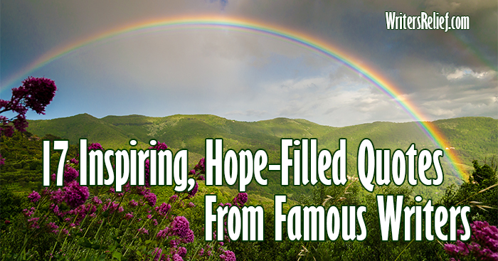 17 Inspiring Hope Filled Quotes From Famous Writers Writers Relief