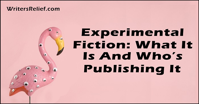 Experimental Fiction: What Is It And Who's Publishing It | Writer's