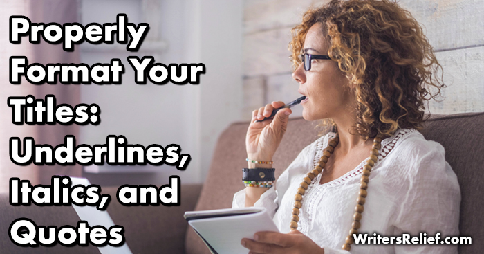 Properly Format Your Titles: Underlines, Italics, and Quotes   Writer's Relief