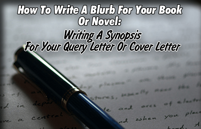How To Write A Blurb For Your Book Or Novel; Writing A Synopsis For Your Query Letter Or Cover Letter