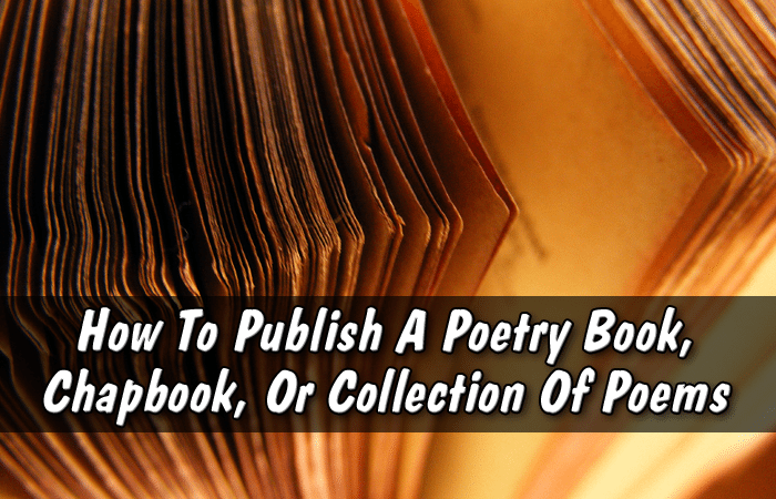 How To Publish A Poetry Book, Chapbook, Or Collection Of