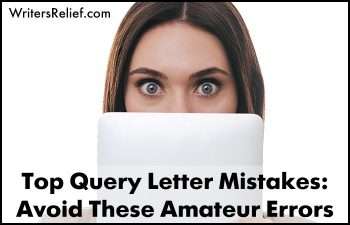 Top Query Letter Mistakes: Avoid These Amateur Errors   Writer's Relief