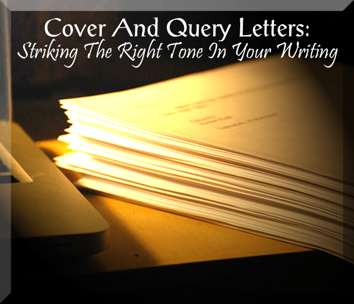 Cover And Query Letters: Striking The Right Tone In Your Writing