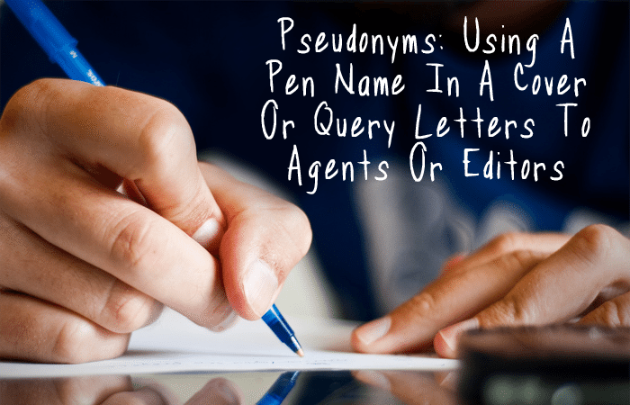 Pseudonym Using A Pen Name In Cover Or Query Letters