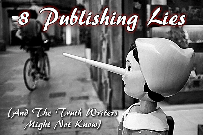 8 Publishing Lies (And The Truth Writers Might Not Know)