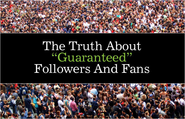 """The Truth About """"Guaranteed"""" Followers And Fans"""
