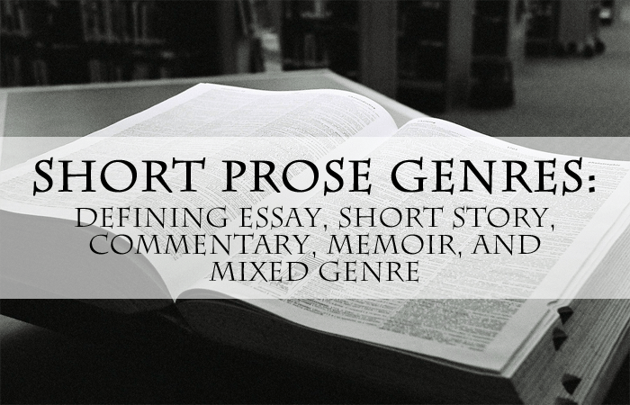 Short Prose Genres: Defining Essay, Short Story, Commentary, Memoir, and Mixed Genre