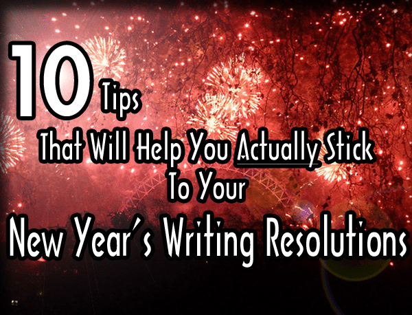 10 Tips That Will Help You Actually Stick To Your New Year's Writing Resolutions