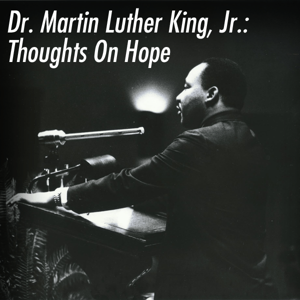 Dr. Martin Luther King, Jr.: Thoughts On Hope - Writer's ...