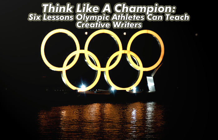 Think Like A Champion: Six Lessons Olympic Athletes Can Teach Creative Writers