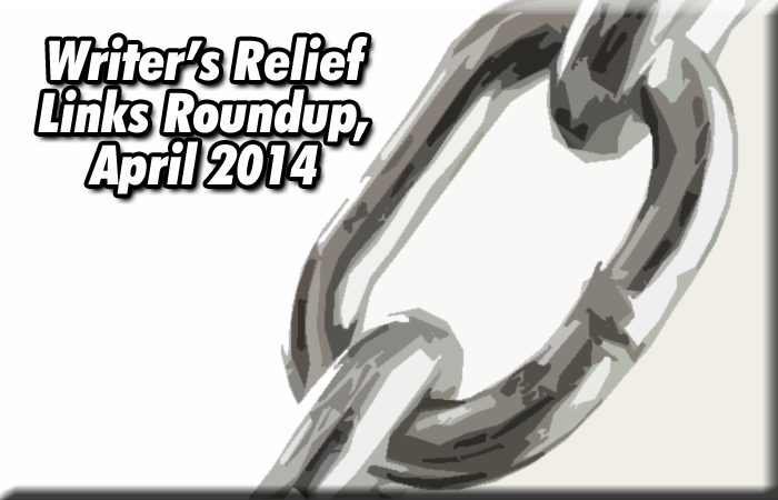 Writer's Relief Links Roundup, April 2014