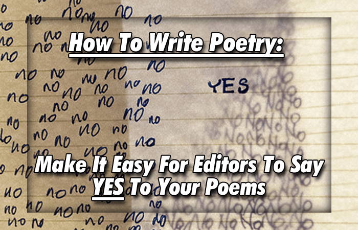 How To Write Poetry: Make It Easy For Editors To Say YES To Your Poems