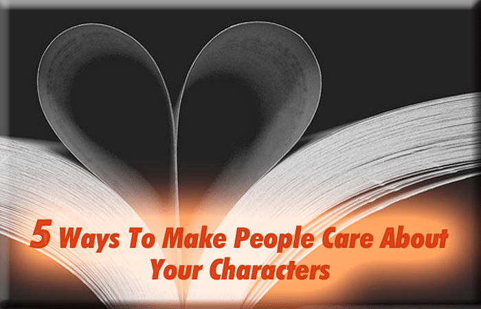 5 Ways To Write Characters That People Care About