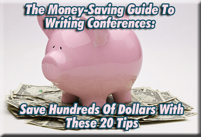 The Money-Saving Guide To Writing Conferences: Save Hundreds Of Dollars With These 20 Tips