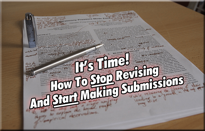 It's Time! How To Stop Revising And Start Making Submissions