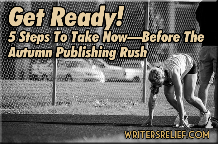 5 Steps To Take Now-- Before The Autumn Publishing Rush