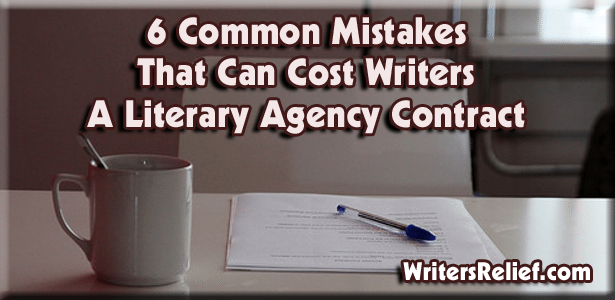 6 Common Mistakes That Can Cost Writers A Literary Agency Contract