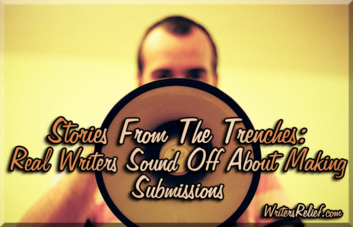 Stories From The Trenches: Real Writers Sound Off About Making Submissions
