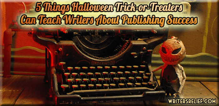 5 Things Halloween Trick-or-Treaters Can Teach Writers About Publishing Success