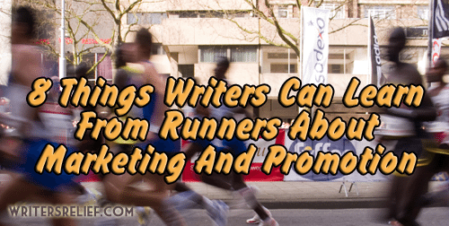 8 Things Writers Can Learn From Runners About Marketing And Promotion