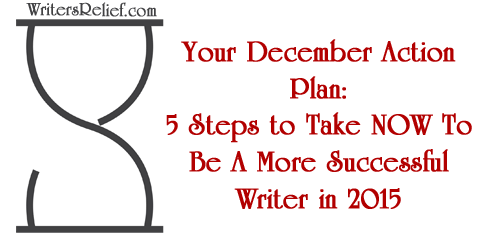 Your December Action Plan: 5 Steps to Take NOW To Be A More Successful Writer In 2015