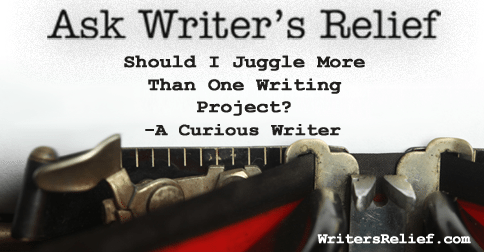 Ask Writer's Relief: Should I Juggle More Than One Writing Project?